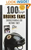 100 Things Bruins Fans Should Know & Do Before They Die (100 Things...Fans Should Know)