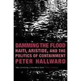 Damming the Flood: Haiti, Aristide, and the Politics of Containment ~ Peter Hallward