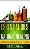 Essential Oils for Natural Healing: Discover the Healing Power of These Essential Oils and Live Better... Longer (Essential oils books, Essential oils aromatherapy, ... for beginners, Essential oils for hair)