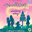 Wedding Wings: The Never Girls Series, Book 5 Audiobook by Kiki Thorpe Narrated by Eileen Stevens