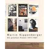 Martin Kippenberger: Die Gesamten Plakate 1977-1997 ~ Martin Kippenberger