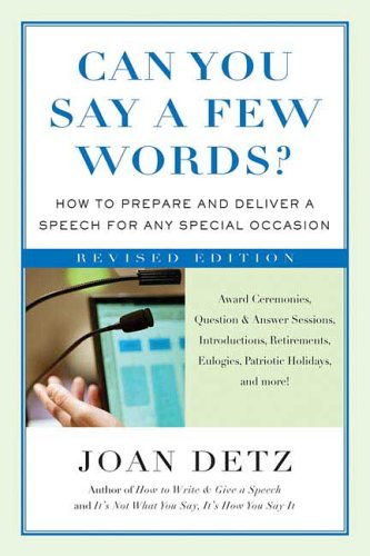 Can You Say a Few Words?, Second Revised Edition: How to Prepare and Deliver a Speech for Any Special Occasion, Joan Detz