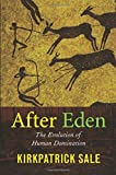 After Eden: The Evolution of Human Domination (0822339382) by Sale, Kirkpatrick