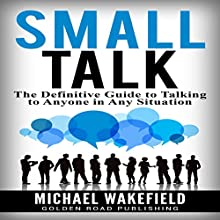 Small Talk: The Definitive Guide to Talking to Anyone in Any Situation | Livre audio Auteur(s) : Michael Wakefield Narrateur(s) : J.D. Zelman