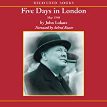 Five Days in London: May 1940 Audiobook by John Lukacs Narrated by Aelred Rosser