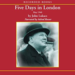 Five Days in London: May 1940 | [John Lukacs]