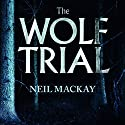 The Wolf Trial Audiobook by Neil Mackay Narrated by Toby Longworth