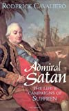 Admiral Satan: The Life and Campaigns of Suffren, Scourge of the Royal Navy (185043686X) by Robert Cavaliero