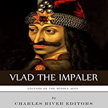 Legends of the Middle Ages: The Life and Legacy of Vlad the Impaler (       UNABRIDGED) by Charles River Editors Narrated by Peter L. Delloro