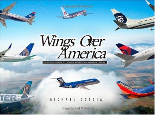 Wings Over America: The Fact-Filled Guide to The Major and Regional Airlines of the U.S.A.
