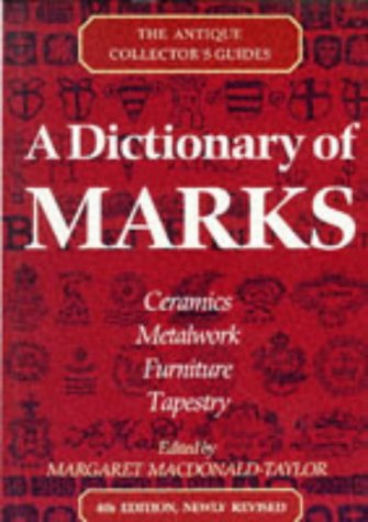 A Dictionary of Marks: Ceramics, Metalwork, Furniture, Tapestry (Antique Collector's Guides)
