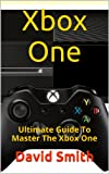 img - for Xbox One: Ultimate Guide To Master The Xbox One book / textbook / text book