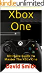 Xbox One: Ultimate Guide To Master Th...