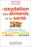 L'Oxidation des aliments et de la sant� - Pr�vention des dangers de l'agression oxydative alimentaire par le bon usage des fruits et des l�gumes