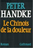 Le chinois de la douleur (French Edition) (2070706184) by Handke, Peter