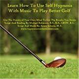 Learn How To Use Self Hypnosis With Music To Play Better Golf