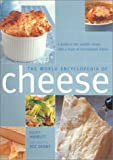 Juliet Harbutt The World Encyclopedia of Cheese: A Guide to the World's Cheese with a Feast of International Dishes