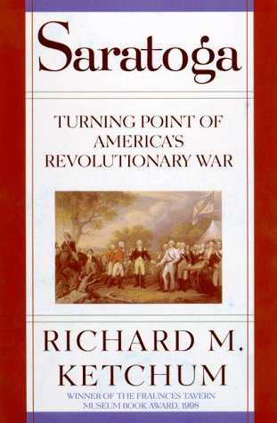 Saratoga : Turning Point of Americas Revolutionary War, RICHARD M. KETCHUM