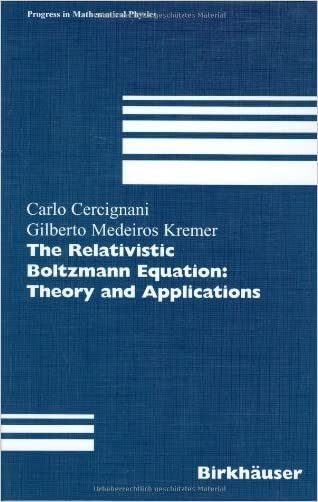 The Relativistic Boltzmann Equation: Theory and Applications (Progress in Mathematical Physics)