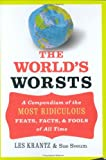 The World's Worsts: A Compendium of the Most Ridiculous Feats, Facts, & Fools of All Time (0060776528) by Krantz, Les