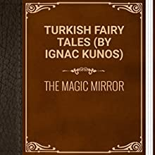 Turkish Fairy Tales: The Magic Mirror (       UNABRIDGED) by Ignác Kúnos Narrated by Laricheva Ksenia