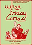 When Friday Comes: Football, War and Revolution in the Middle East (English Edition)