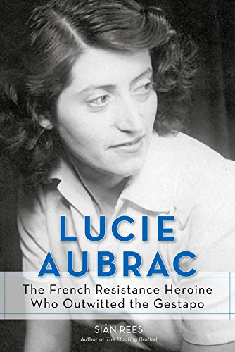Lucie Aubrac: The French Resistance Heroine Who Outwitted the Gestapo PDF