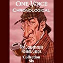 One Voice Chronological: The Consummate Holmes Canon, Collection 6 (       UNABRIDGED) by Sir Arthur Conan Doyle Narrated by David Ian Davies