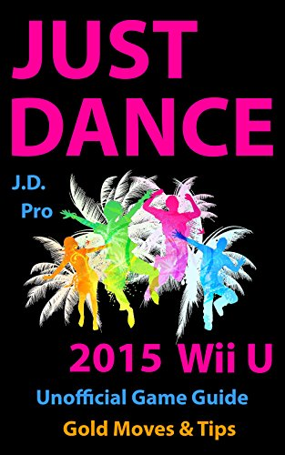 Just Dance 2015 Wii U (Unofficial Game Guide): Gold Moves & Tips