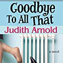 Goodbye to All That Audiobook by Judith Arnold Narrated by Bari Biern