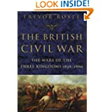 The British Civil War: The Wars of the Three Kingdoms 1638-1660
