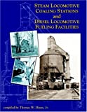 img - for Steam Locomotive Coaling Stations and Diesel Locomotive Fueling Facilities book / textbook / text book