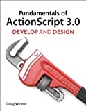 Fundamentals of ActionScript 3.0: Develop and Design