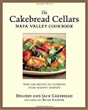  : The Cakebread Cellars Napa Valley Cookbook: Wine and Recipes to Celebrate Every Season&#39;s Harvest