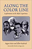Along the Color Line: EXPLORATIONS IN THE BLACK EXPERIENCE (Blacks in the New World) (0252071077) by Meier, August