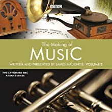 The Making of Music, Series 2 Radio/TV Program by James Naughtie Narrated by James Naughtie