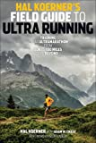 img - for Hal Koerner's Field Guide to Ultrarunning: Training for an Ultramarathon, from 50K to 100 Miles and Beyond book / textbook / text book