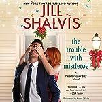 The Trouble with Mistletoe: A Heartbreaker Bay Novel | Jill Shalvis