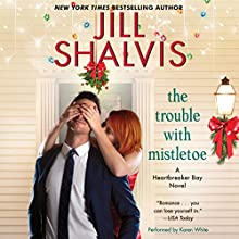 The Trouble with Mistletoe: A Heartbreaker Bay Novel Audiobook by Jill Shalvis Narrated by Karen White