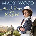 All I Have to Give Hörbuch von Mary Wood Gesprochen von: Anne Dover