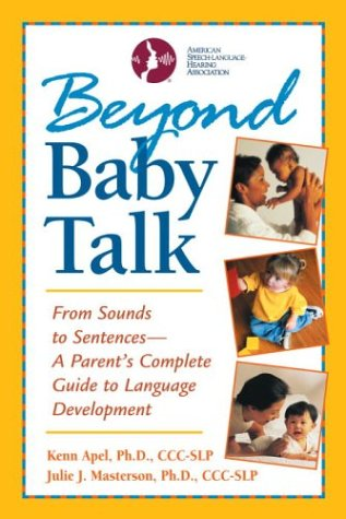 Beyond Baby Talk: From Sounds to Sentences, A Parent's Complete Guide to Language Development, Kenn Apel Ph.D., Julie Masterson Ph.D.