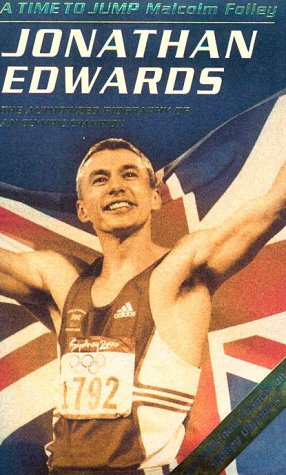 A Time to Jump: Jonathan Edwards : The Authorised Biography of an Olympic Champion