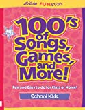 100'S of Activities for School Kids (Creative Bible Activities for Children Series - 100's of Songs, Games, and More)