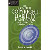 The Complete Copyright Liability Handbook for Librarians and Educators (Legal Advisor for Librarians, Educators...