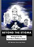 img - for Beyond the Stigma: Writing from the Port Morris Wellness Center book / textbook / text book