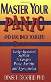 Master Your Panic and Take Back Your Life: Twelve Treatment Sessions to Conquer Panic, Anxiety and Agoraphobia (Master Your Panic & Take Back Your Life)