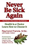 Never Be Sick Again: Health Is a Choi...