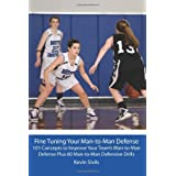 Fine Tuning Your Man-to-Man Defense: 101 Concepts to Improve Your Team's Man-to-Man Defense Plus 60 Man-to-Man Defensive Drills ~ Kevin Sivils