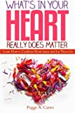img - for What's In Your Heart Really Does Matter: Learn How to Confront Heart Issues and Let Them Go book / textbook / text book