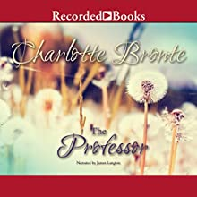 The Professor (       UNABRIDGED) by Charlotte Bronte Narrated by James Langton